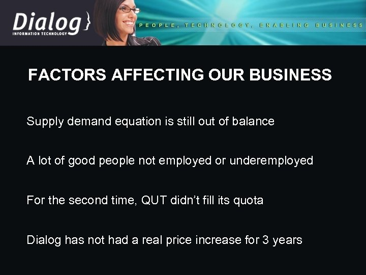 FACTORS AFFECTING OUR BUSINESS Supply demand equation is still out of balance A lot