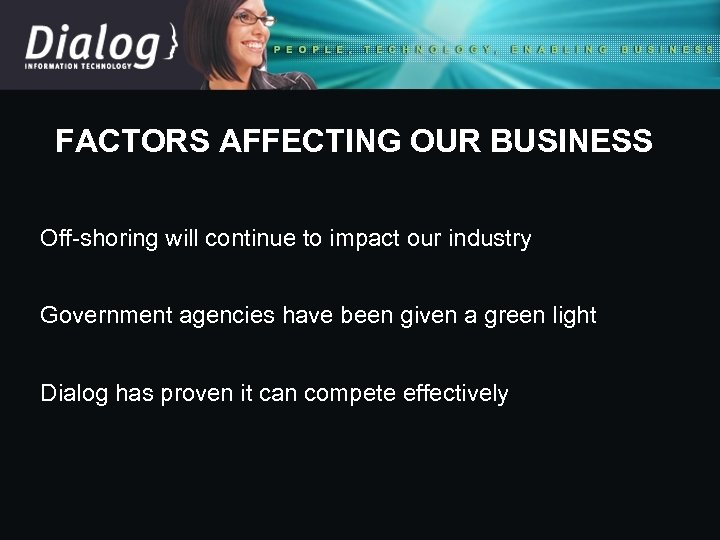 FACTORS AFFECTING OUR BUSINESS Off-shoring will continue to impact our industry Government agencies have