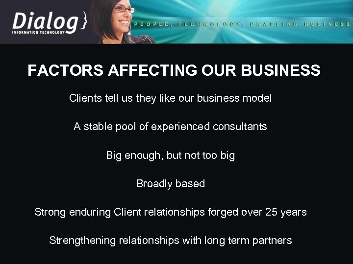 FACTORS AFFECTING OUR BUSINESS Clients tell us they like our business model A stable