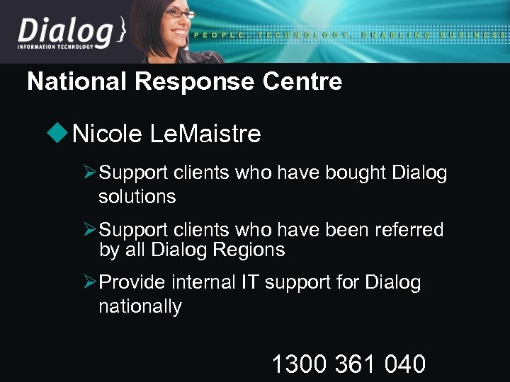 National Response Centre u Nicole Le. Maistre ØSupport clients who have bought Dialog solutions