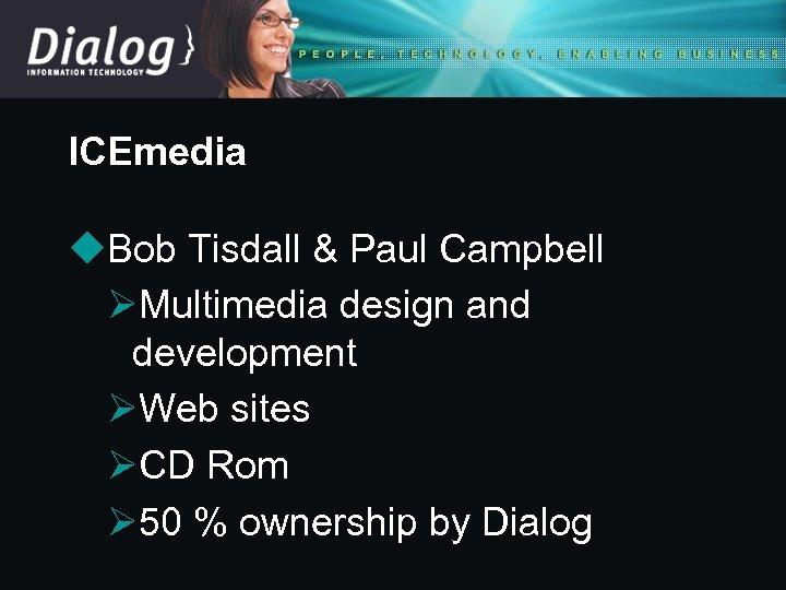 ICEmedia u. Bob Tisdall & Paul Campbell ØMultimedia design and development ØWeb sites ØCD