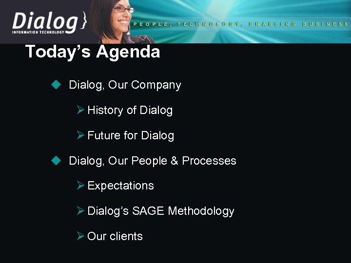 Today's Agenda u Dialog, Our Company Ø History of Dialog Ø Future for Dialog