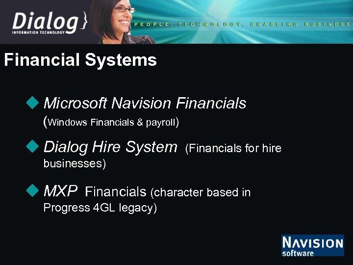 Financial Systems u Microsoft Navision Financials (Windows Financials & payroll) u Dialog Hire System