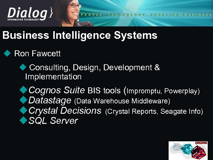 Business Intelligence Systems u Ron Fawcett u Consulting, Design, Development & Implementation u. Cognos