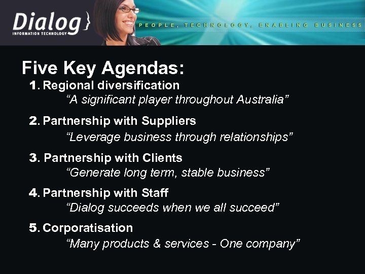"Five Key Agendas: 1. Regional diversification ""A significant player throughout Australia"" 2. Partnership with"