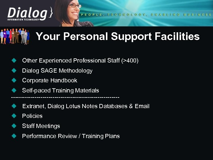 Your Personal Support Facilities u Other Experienced Professional Staff (>400) u Dialog SAGE Methodology