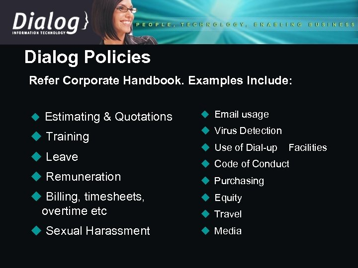 Dialog Policies Refer Corporate Handbook. Examples Include: u Estimating & Quotations u Training u