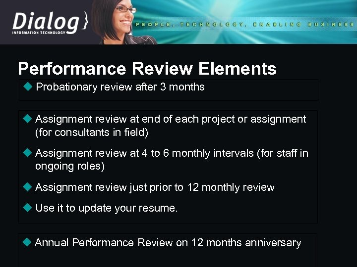 Performance Review Elements u Probationary review after 3 months u Assignment review at end