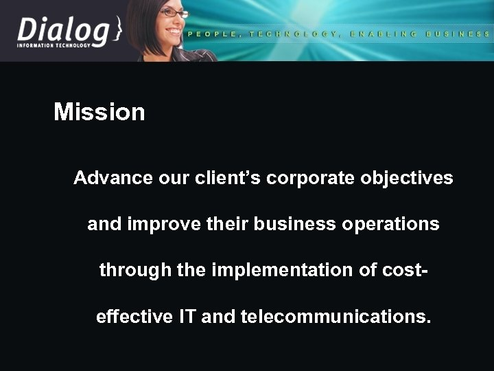 Mission Advance our client's corporate objectives and improve their business operations through the implementation
