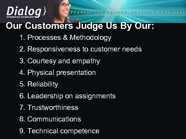 Our Customers Judge Us By Our: 1. Processes & Methodology 2. Responsiveness to customer