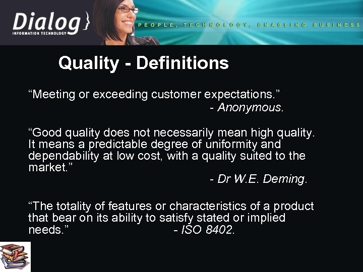 "Quality - Definitions ""Meeting or exceeding customer expectations. "" - Anonymous. ""Good quality does"