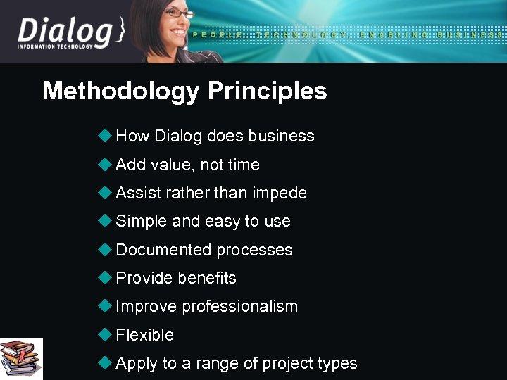 Methodology Principles u How Dialog does business u Add value, not time u Assist
