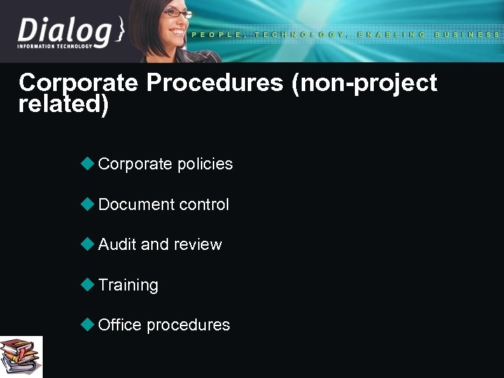 Corporate Procedures (non-project related) u Corporate policies u Document control u Audit and review