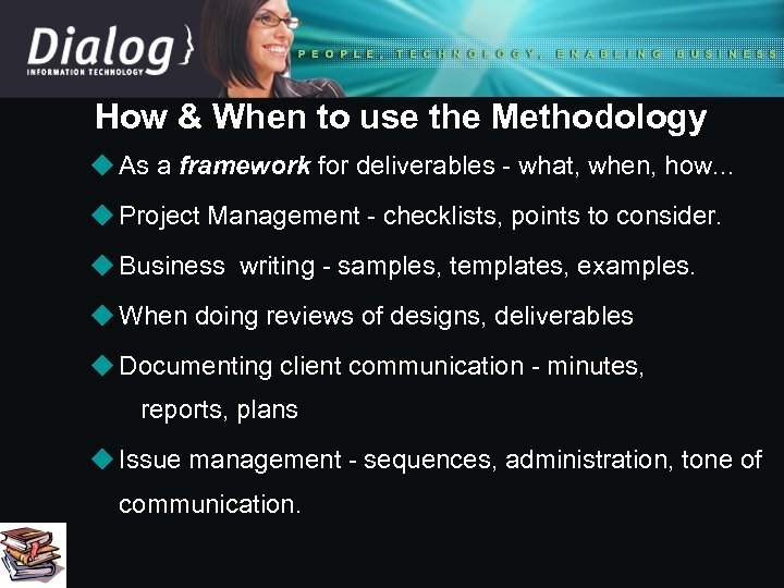 How & When to use the Methodology u As a framework for deliverables -