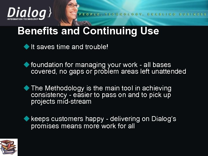 Benefits and Continuing Use u It saves time and trouble! u foundation for managing