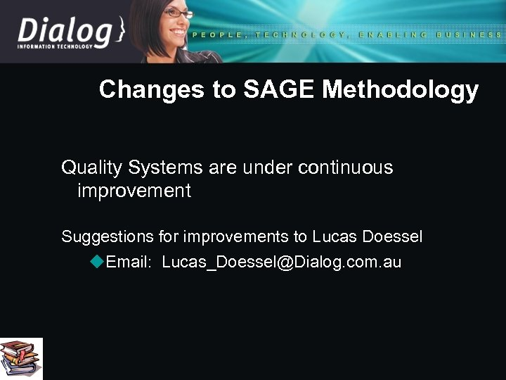 Changes to SAGE Methodology Quality Systems are under continuous improvement Suggestions for improvements to