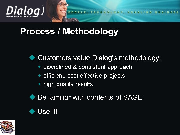 Process / Methodology u Customers value Dialog's methodology: w disciplined & consistent approach w