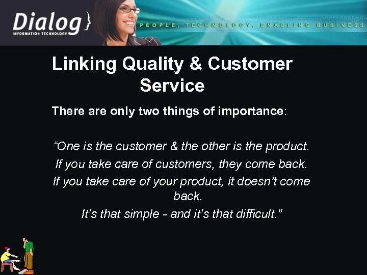 "Linking Quality & Customer Service There are only two things of importance: ""One is"