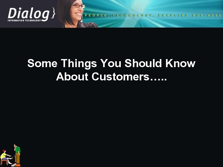 Some Things You Should Know About Customers…. .