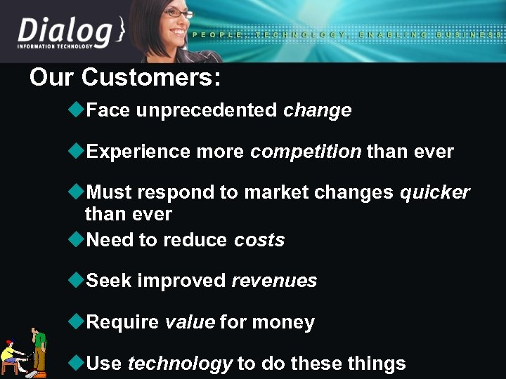 Our Customers: u. Face unprecedented change u. Experience more competition than ever u. Must