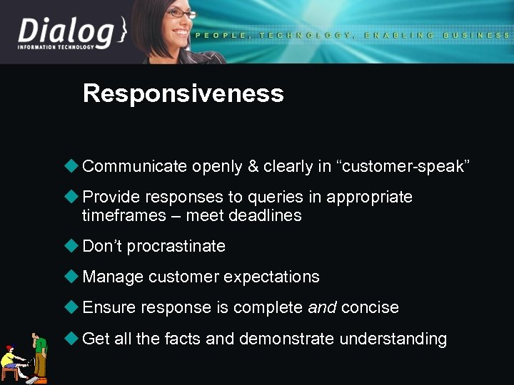 "Responsiveness u Communicate openly & clearly in ""customer-speak"" u Provide responses to queries in"