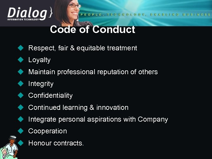 Code of Conduct u Respect, fair & equitable treatment u Loyalty u Maintain professional