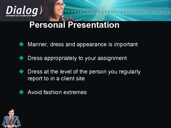 Personal Presentation u Manner, dress and appearance is important u Dress appropriately to your