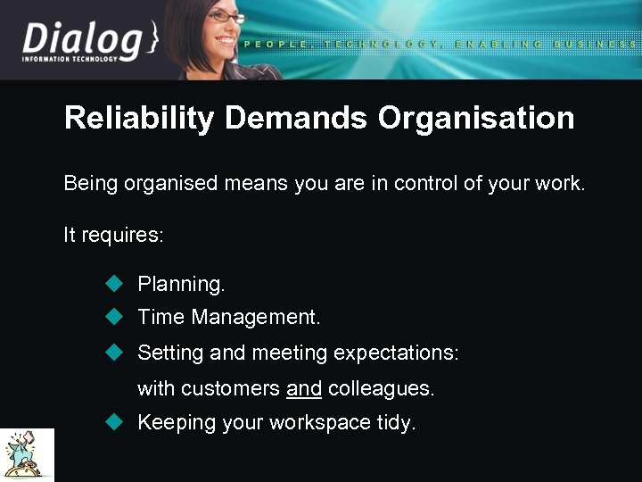 Reliability Demands Organisation Being organised means you are in control of your work. It