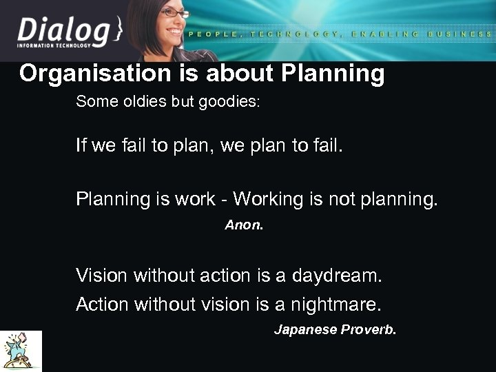 Organisation is about Planning Some oldies but goodies: If we fail to plan, we