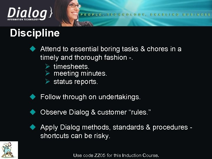Discipline u Attend to essential boring tasks & chores in a timely and thorough