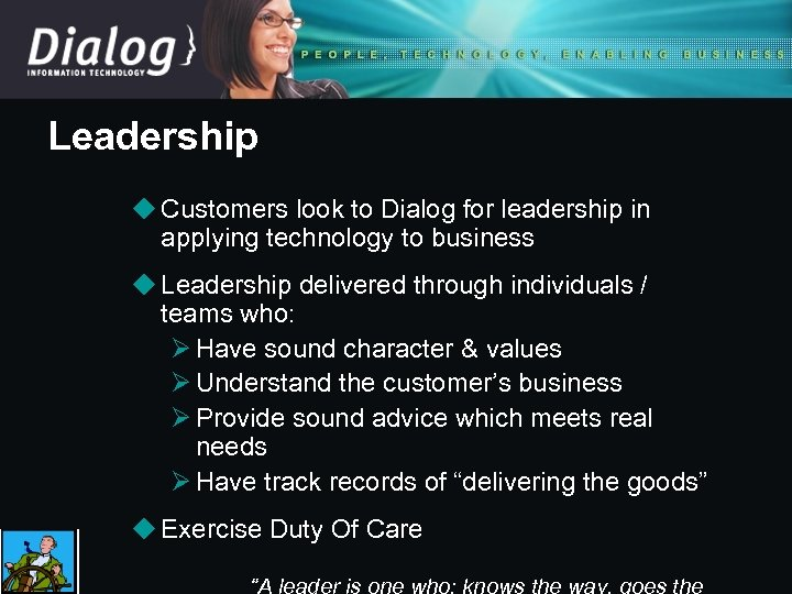 Leadership u Customers look to Dialog for leadership in applying technology to business u