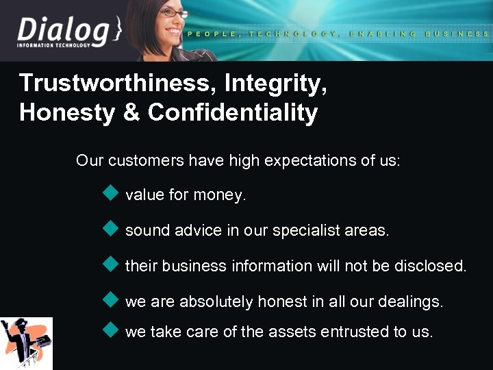 Trustworthiness, Integrity, Honesty & Confidentiality Our customers have high expectations of us: u value