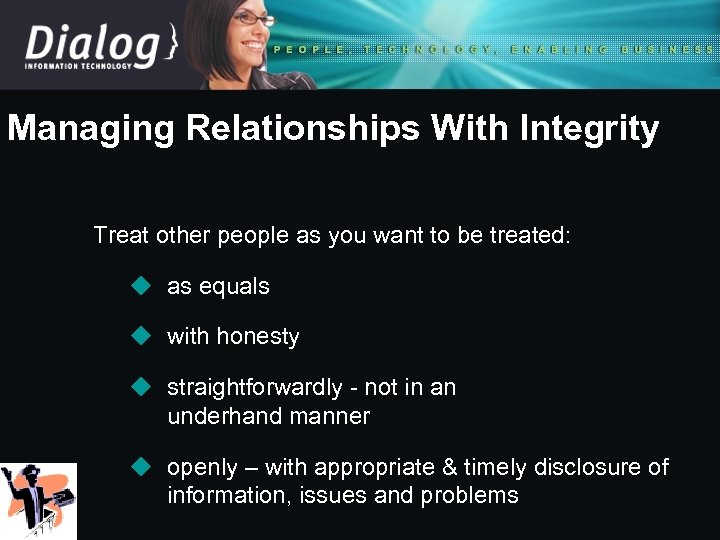 Managing Relationships With Integrity Treat other people as you want to be treated: u