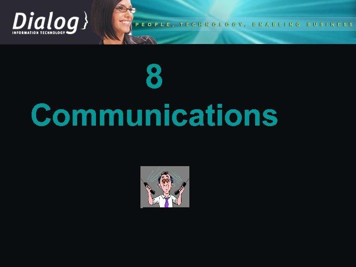8 Communications