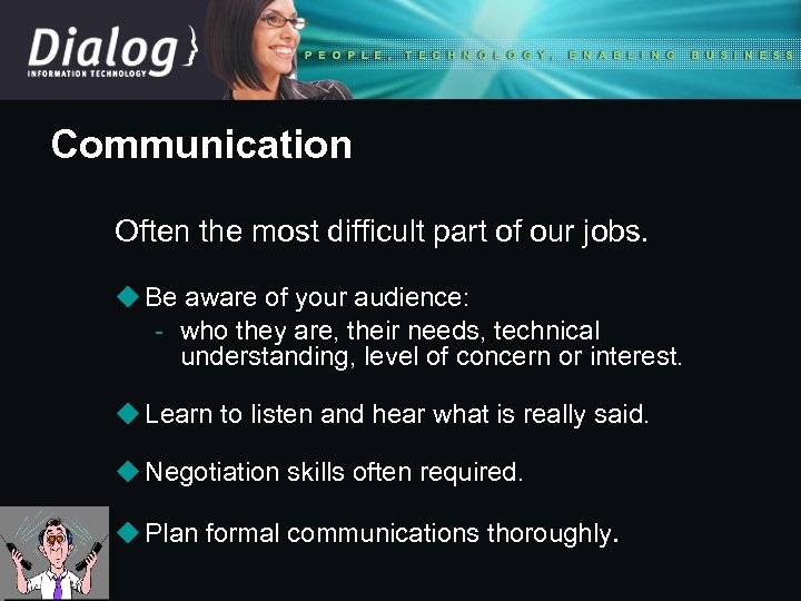 Communication Often the most difficult part of our jobs. u Be aware of your