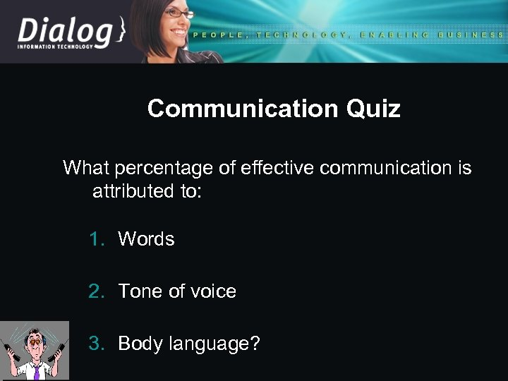 Communication Quiz What percentage of effective communication is attributed to: 1. Words 2. Tone
