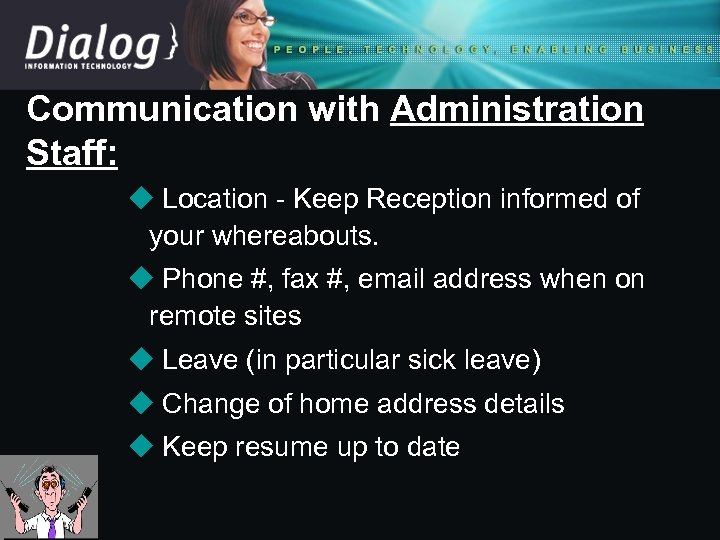 Communication with Administration Staff: u Location - Keep Reception informed of your whereabouts. u