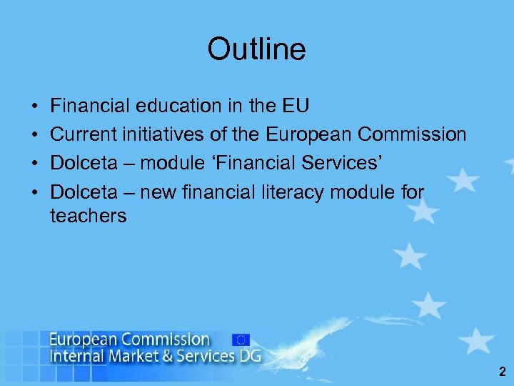 Outline • • Financial education in the EU Current initiatives of the European Commission