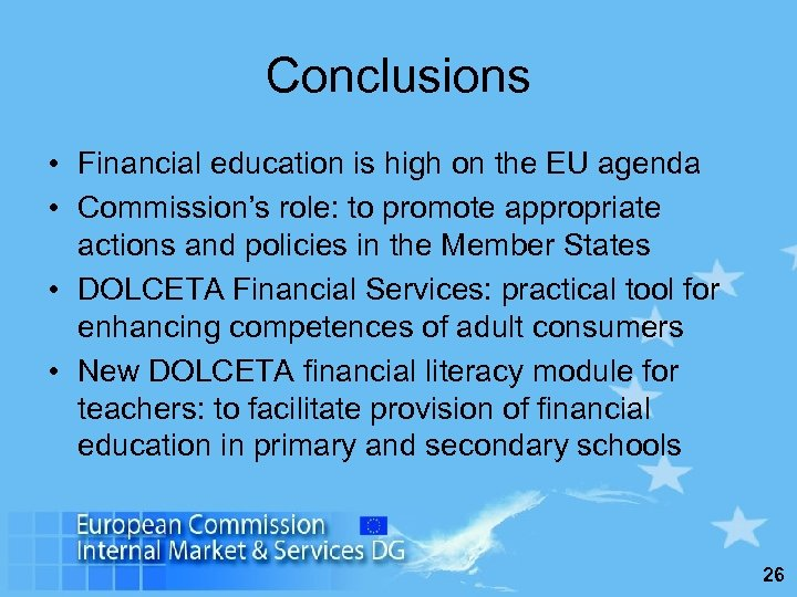 Conclusions • Financial education is high on the EU agenda • Commission's role: to