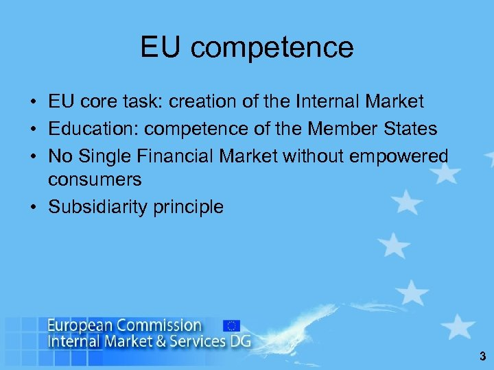 EU competence • EU core task: creation of the Internal Market • Education: competence
