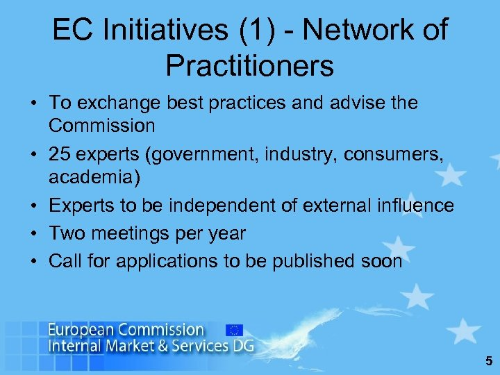 EC Initiatives (1) - Network of Practitioners • To exchange best practices and advise