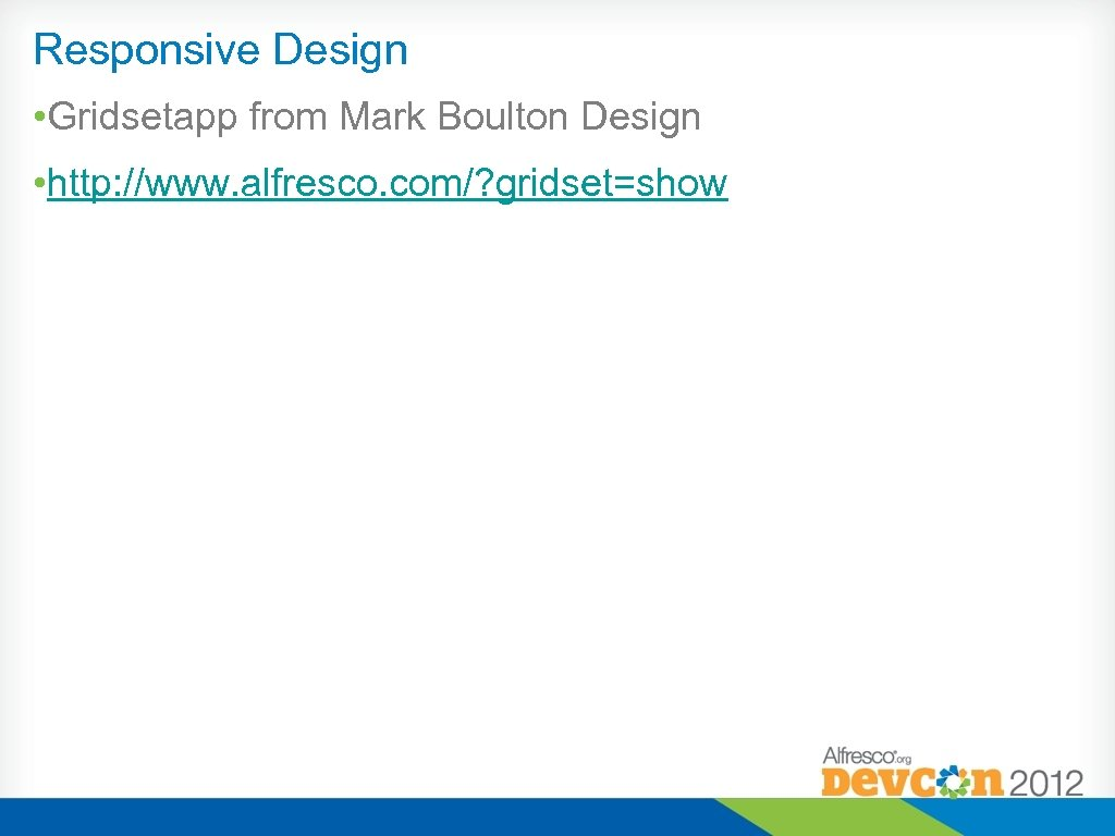 Responsive Design • Gridsetapp from Mark Boulton Design • http: //www. alfresco. com/? gridset=show