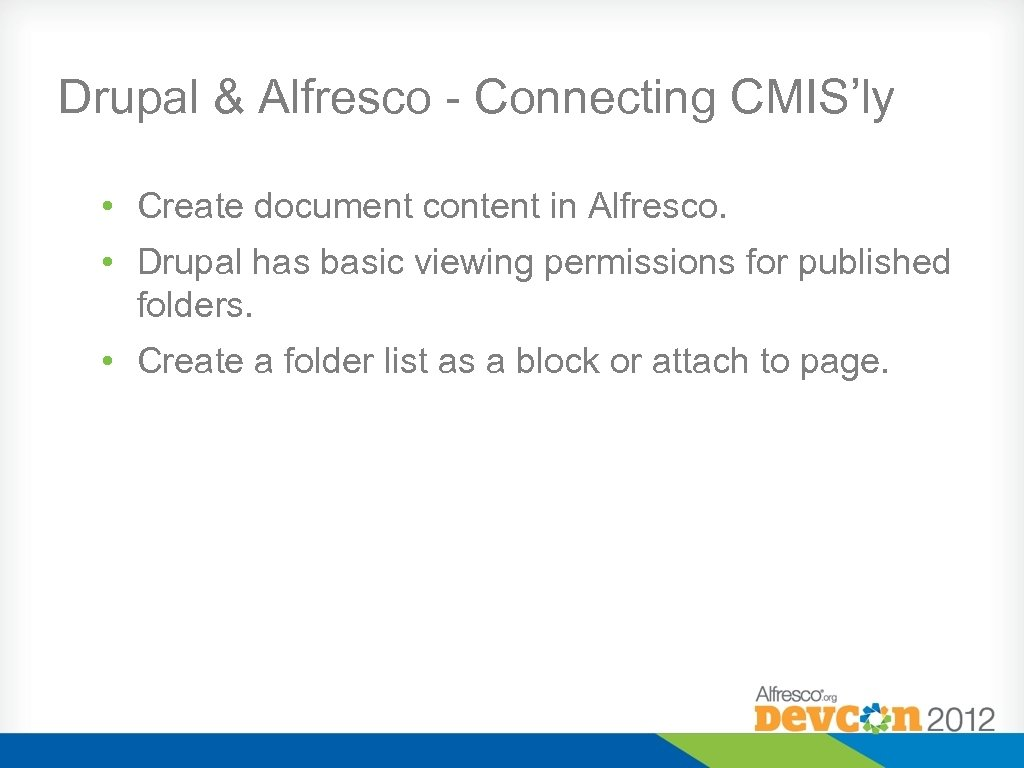 Drupal & Alfresco - Connecting CMIS'ly • Create document content in Alfresco. • Drupal