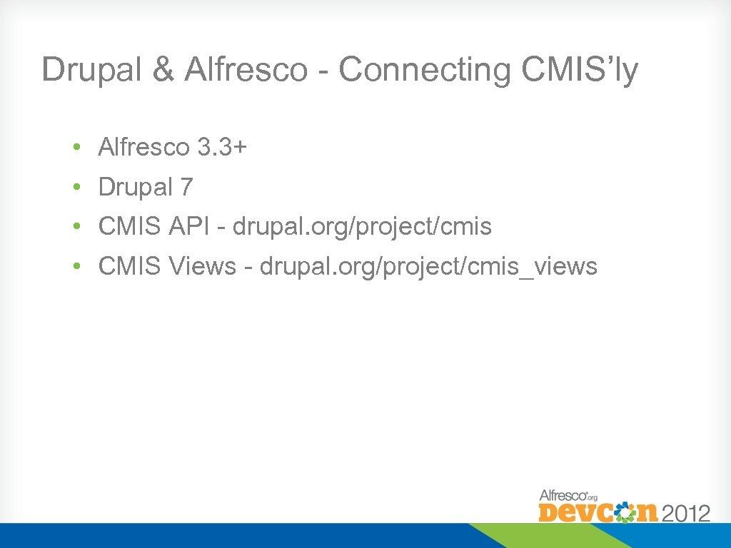 Drupal & Alfresco - Connecting CMIS'ly • Alfresco 3. 3+ • Drupal 7 •