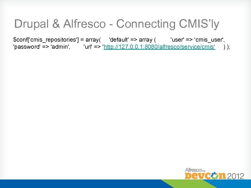 Drupal & Alfresco - Connecting CMIS'ly $conf['cmis_repositories'] = array( 'default' => array ( 'user'