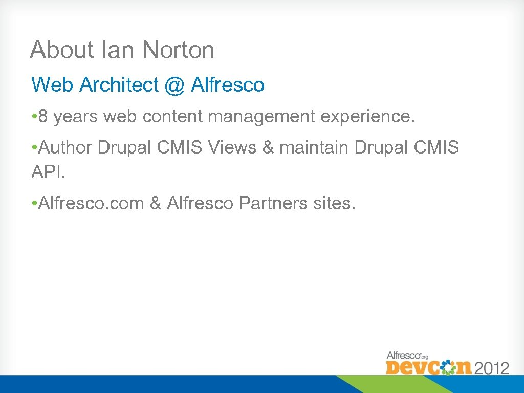 About Ian Norton Web Architect @ Alfresco • 8 years web content management experience.