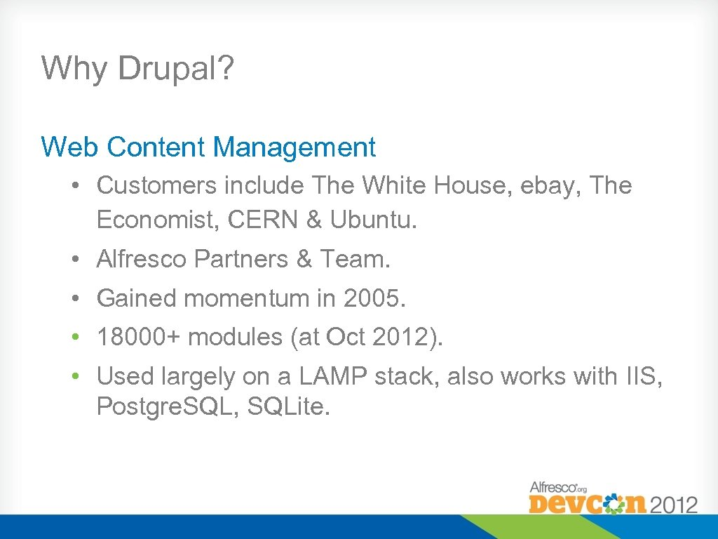 Why Drupal? Web Content Management • Customers include The White House, ebay, The Economist,