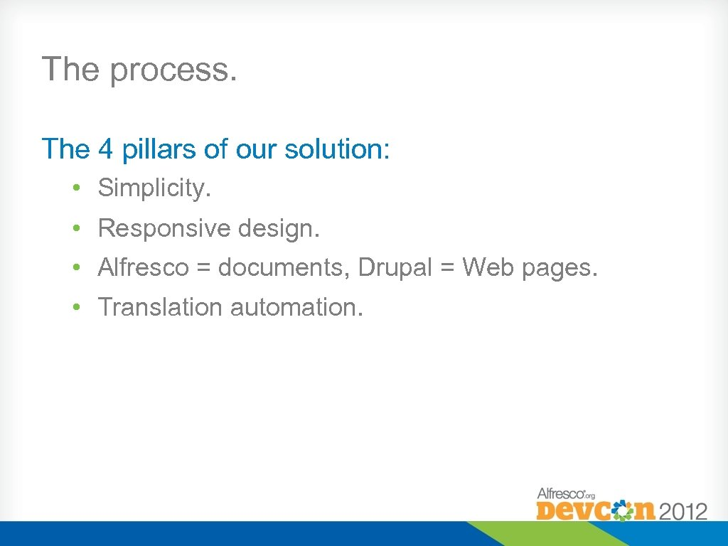 The process. The 4 pillars of our solution: • Simplicity. • Responsive design. •