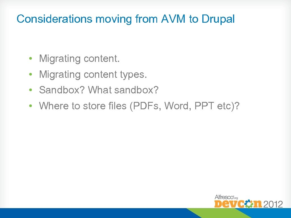 Considerations moving from AVM to Drupal • Migrating content types. • Sandbox? What sandbox?