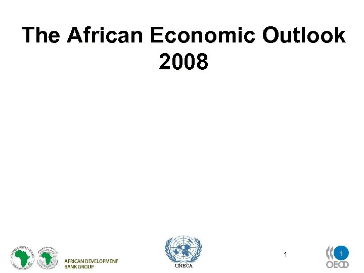 The African Economic Outlook 2008 OECD Council Meeting April 2008 UNECA 1 1
